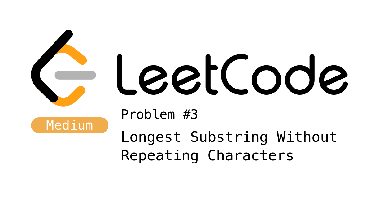 LeetCode Problem 3 - Longest Substring Without Repeating Characters