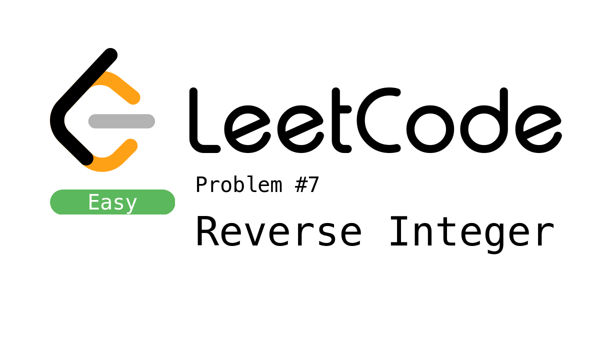 LeetCode Problem 7 - Reverse Integer